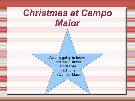 Christmas at Campo Maior We are going to know something about Christmas traditions in Campo Maior.