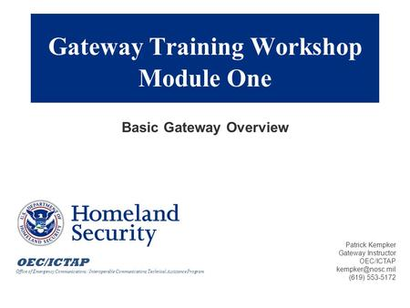 OEC/ICTAP Office of Emergency Communications / Interoperable Communications Technical Assistance Program Gateway Training Workshop Module One Basic Gateway.