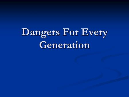 Dangers For Every Generation. Josh. 24:15 And if it seem evil unto you to serve Jehovah, choose you this day whom ye will serve; whether the gods which.
