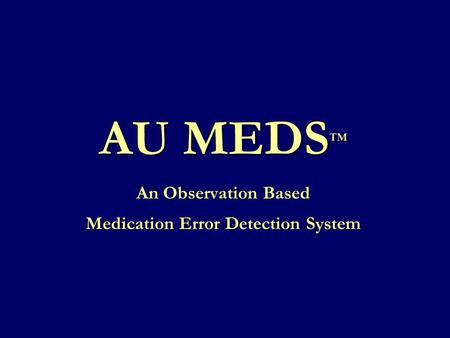 AU MEDS™ An Observation Based Medication Error Detection System