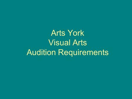 Arts York Visual Arts Audition Requirements. Portfolio Submission Self-Portrait Still Life Sculpture (3D work) Sketchbook Maximum of 3 other works (optional)