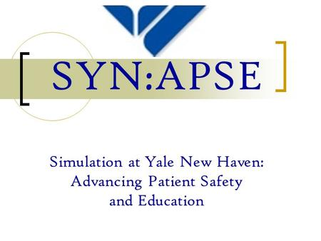 SYN:APSE Simulation at Yale New Haven: Advancing Patient Safety and Education.