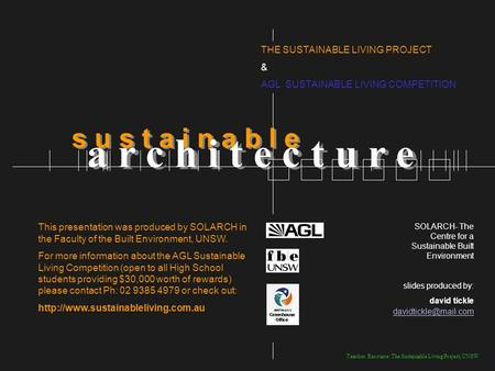 Teacher Resource: The Sustainable Living Project, UNSW THE SUSTAINABLE LIVING PROJECT & AGL SUSTAINABLE LIVING COMPETITION s u s t a i n a b l e a r c.