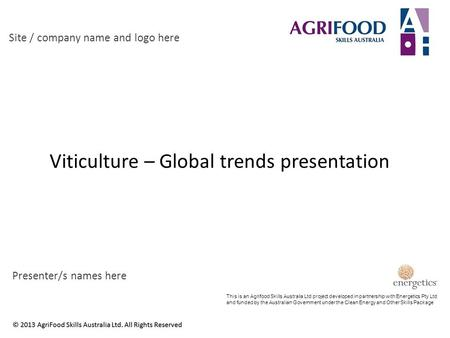Viticulture – Global trends presentation Site / company name and logo here Presenter/s names here This is an Agrifood Skills Australia Ltd project developed.
