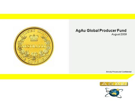 AgAu Global Producer Fund August 2009 Strictly Private and Confidential.