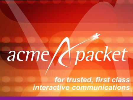 For trusted, first class interactive communications.