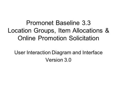 Promonet Baseline 3.3 Location Groups, Item Allocations & Online Promotion Solicitation User Interaction Diagram and Interface Version 3.0.