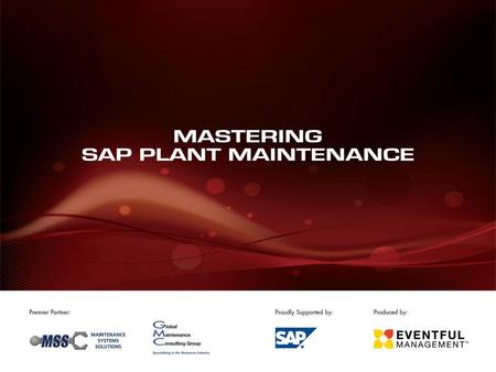 Mastering SAP Plant Maintenance2009 Premier Partners:Proudly Supported by:Produced by: