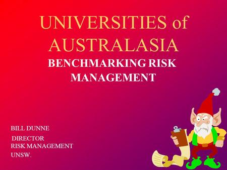 UNIVERSITIES of AUSTRALASIA BENCHMARKING RISK MANAGEMENT BILL DUNNE DIRECTOR RISK MANAGEMENT UNSW.