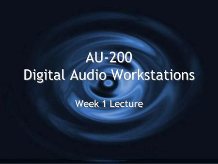 AU-200 Digital Audio Workstations Week 1 Lecture.