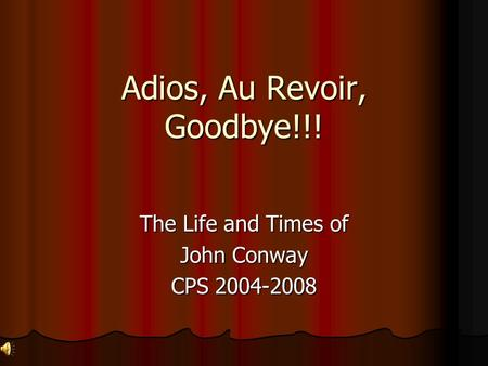 Adios, Au Revoir, Goodbye!!! The Life and Times of John Conway CPS 2004-2008.