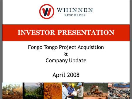 INVESTOR PRESENTATION Fongo Tongo Project Acquisition & Company Update April 2008.