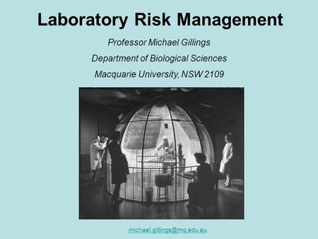 Laboratory Risk Management Professor Michael Gillings Department of Biological Sciences Macquarie University, NSW 2109