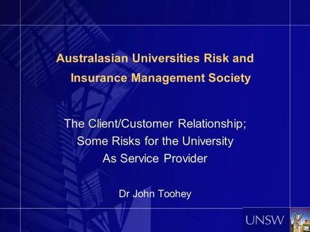 Australasian Universities Risk and Insurance Management Society The Client/Customer Relationship; Some Risks for the University As Service Provider Dr.