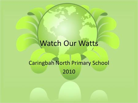 Watch Our Watts Caringbah North Primary School 2010.