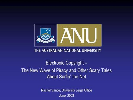 Electronic Copyright – The New Wave of Piracy and Other Scary Tales About Surfin the Net Rachel Vance, University Legal Office June 2003.