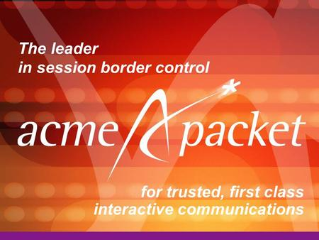 The leader in session border control for trusted, first class interactive communications.