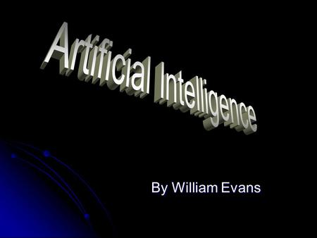 By William Evans. What IN THE WORLD is A.I A.I stands for Artificial Intelligence, or pretty much man made intellect. A.I is a term brought up by John.