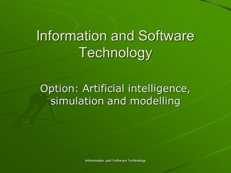 Information and Software Technology Option: Artificial intelligence, simulation and modelling.