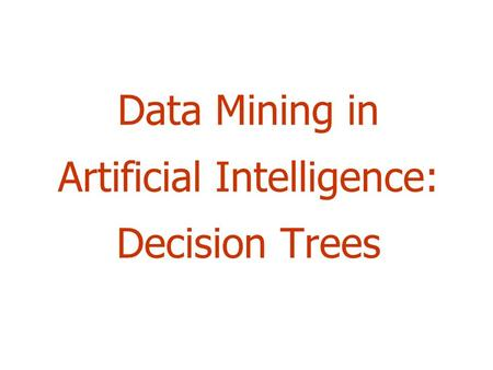 Data Mining in Artificial Intelligence: Decision Trees.