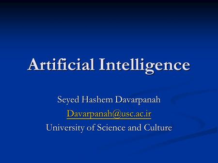 Artificial Intelligence Seyed Hashem Davarpanah University of Science and Culture.