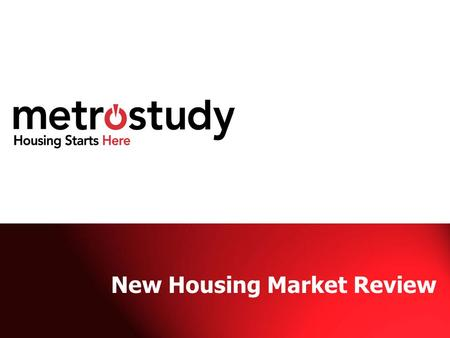 New Housing Market Review. THE COMPANY 28 year history and experience Serving 31 markets nationwide Leading provider of primary and secondary market information.