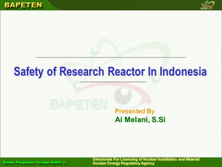 Directorate For Licensing of Nuclear Installation and Material Nuclear Energy Regulatory Agency Safety of Research Reactor In Indonesia Presented By Ai.