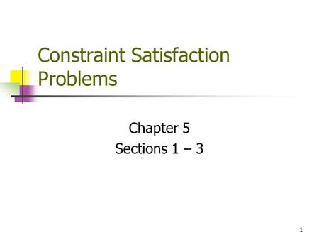 1 Constraint Satisfaction Problems Chapter 5 Sections 1 – 3.