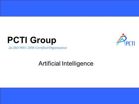 An ISO 9001:2008 Certified Organization PCTI Group Artificial Intelligence.