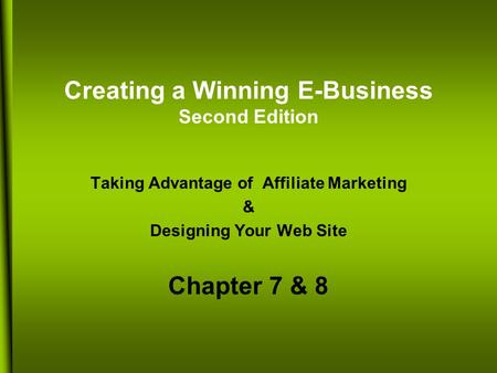 Creating a Winning E-Business Second Edition Taking Advantage of Affiliate Marketing & Designing Your Web Site Chapter 7 & 8.