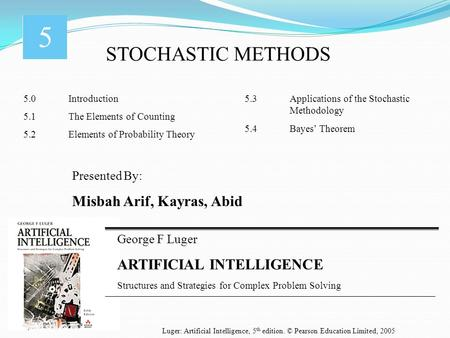 George F Luger ARTIFICIAL INTELLIGENCE Structures and Strategies for Complex Problem Solving STOCHASTIC METHODS Luger: Artificial Intelligence, 5 th edition.