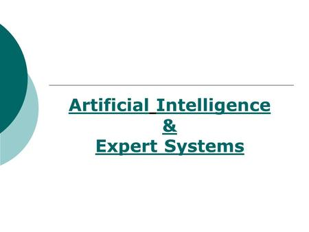 Artificial Intelligence & Expert Systems. Definition of artificial Intelligence Conventional data processing is concerned with inputting and processing.