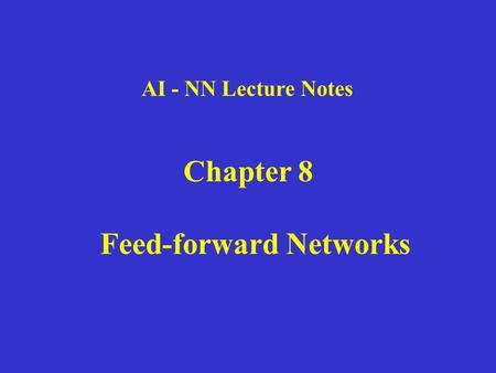 AI - NN Lecture Notes Chapter 8 Feed-forward Networks.