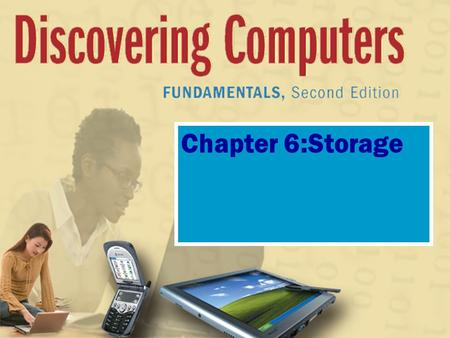 Chapter 6:Storage. Storage What is storage? p. 220 Fig. 6-1 Next Holds data, instructions, and information for future use Storage medium is physical material.