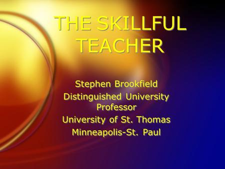 THE SKILLFUL TEACHER Stephen Brookfield