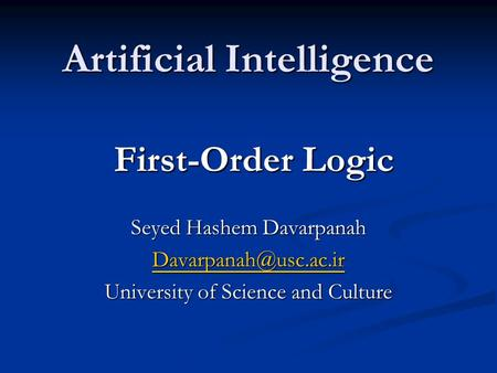 Artificial Intelligence First-Order Logic Seyed Hashem Davarpanah University of Science and Culture.