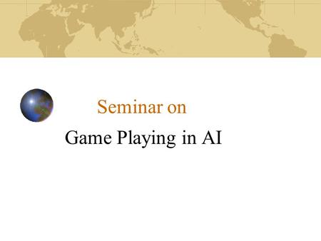 Seminar on Game Playing in AI. 1/21/2014University College of Engineering2 Definition…. Game Game playing is a search problem defined by: 1. Initial state.