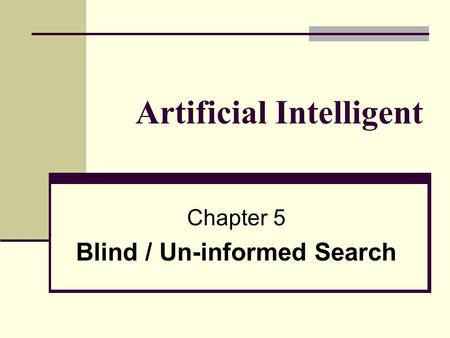 Artificial Intelligent Chapter 5 Blind / Un-informed Search.