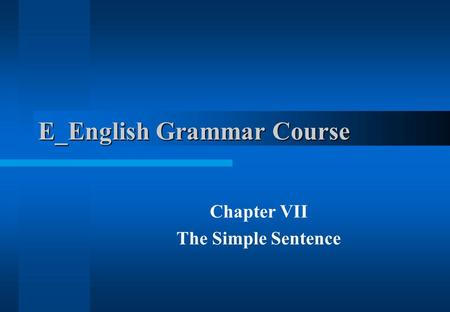 E_English Grammar Course Chapter VII The Simple Sentence.