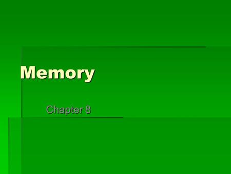 Memory Chapter 8. Memory Memory: the process by which we encode, store, and retrieve information Memory: the process by which we encode, store, and retrieve.