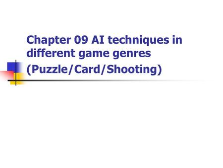 Chapter 09 AI techniques in different game genres (Puzzle/Card/Shooting)