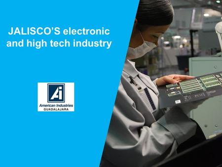 JALISCOS electronic and high tech industry. SOURCE: CANIETI, Western Chapter Supply Base.