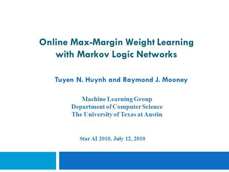 Online Max-Margin Weight Learning with Markov Logic Networks Tuyen N. Huynh and Raymond J. Mooney Machine Learning Group Department of Computer Science.