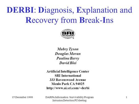 15 December 1998DARPA Information Survivability Program Intrusion Detection PI Meeting 1 DERBI: Diagnosis, Explanation and Recovery from Break-Ins Mabry.