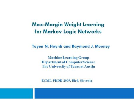 Max-Margin Weight Learning for Markov Logic Networks Tuyen N. Huynh and Raymond J. Mooney Machine Learning Group Department of Computer Science The University.