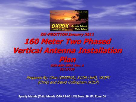 DX0DX DX-PEDITION January 2011 160 Meter Two Phased Vertical Antenna Installation Plan DX0-ASP-2002 Rev. A 11/17/10 Prepared By: Clive (GM3POI), K1ZM (Jeff),