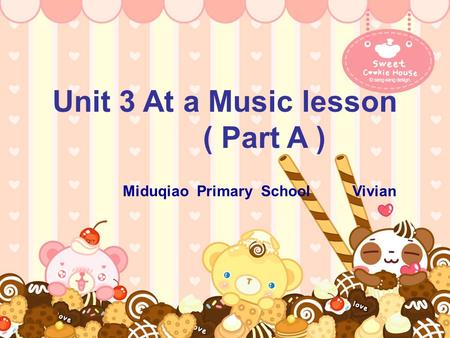Unit 3 At a Music lesson ( Part A ) Miduqiao Primary School Vivian.