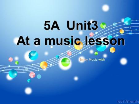 5A Unit3 At a music lesson OK. Lets start. /a : / begin.