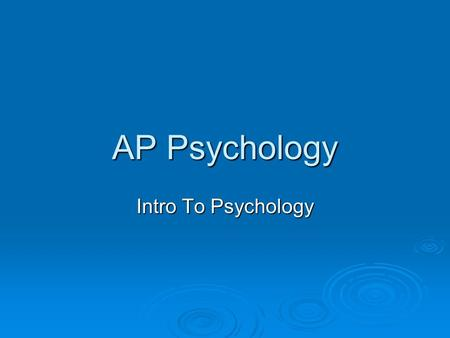 AP Psychology Intro To Psychology. What is psychology all about? Memory Memory Stress Stress Therapy Therapy Love Love Persuasion Persuasion Hypnosis.
