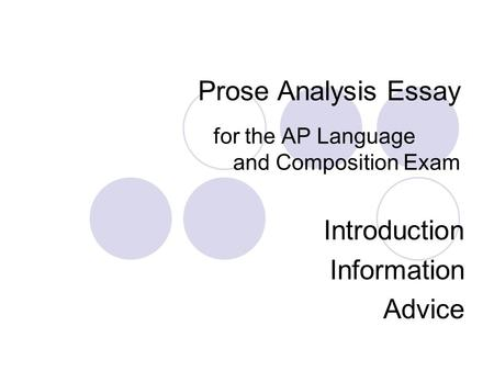 Prose Analysis Essay for the AP Language and Composition Exam Introduction Information Advice.